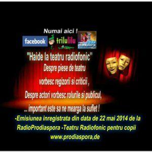 -Emisiunea inregistrata din data de 22 mai 2014 de la RadioProdiaspora -Teatru Radiofonic -