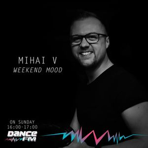 Mihai V - Dance FM Weekend Mood NYE edition