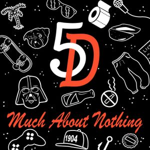 5D PODCAST EPISODE 27 (Much About Nothing)Featuring Saul Q