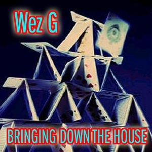 Wez G - Bringing Down the House