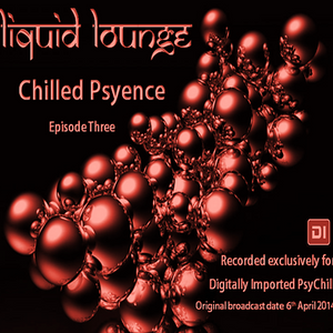Liquid Lounge - Chilled Psyence (Episode Three) Digitally Imported Psychill April 2014