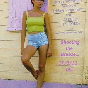 Urban Vibrations Mixshow- 17.6.11-Shooting the Breeze-pt1-DJ Bully