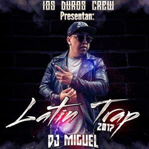 Latin Trap 2017 By Dj Miguel Los Duros Crew