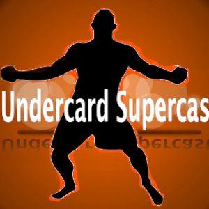 Undercard Supercast Episode 16