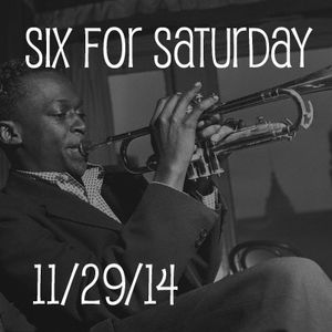 SIX FOR SATURDAY - 11/29/14