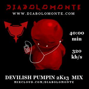 DIABOLOMONTE - DEVILISH PUMPIN 2K13 MIX  ( 40min  320 kb/s )