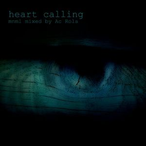 [heart calling] mnml session 2014 mixed by Ac Rola ....N'joy it !!!