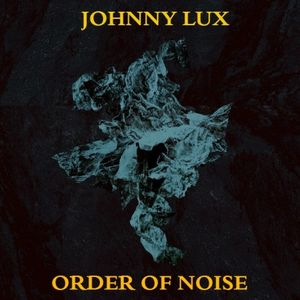 Johnny Lux - Order of Noise