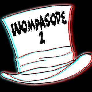 Wompasode 2 - Ready To Rumble