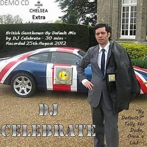 British Gentleman-By-Default Mix by DJ Celebrate - 30 mins - Recorded 25th August 2012
