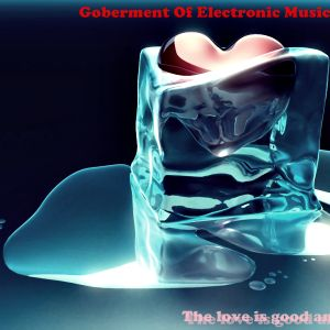 Goberment Of Electronic Music7  (The love is good and bad)