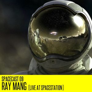 Spacecast 09 : Ray Mang (Live at Spacestation)
