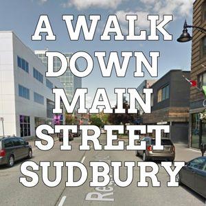A Walk Down Main St - Sudbury, ON