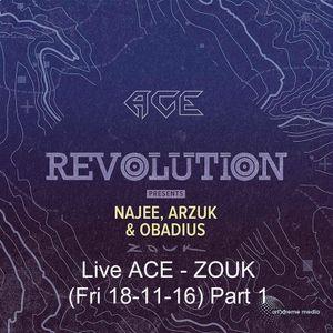 ACE - ZOUK - REVOLUTION (Fri 18-11-16) Part. 1