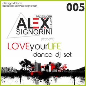 Alex Signorini Dj - Love Your Life (Dance Dj Set 005)