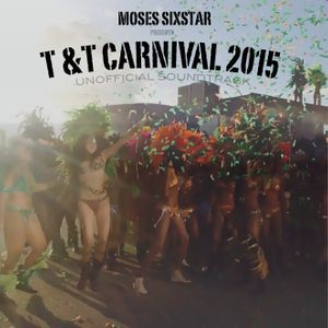 Moses SixStar - T&T Carnival 2015 (Unofficial Soundtrack)