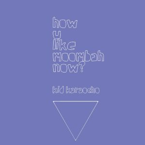 How U Like Moombah Now? - by Kid Karacho