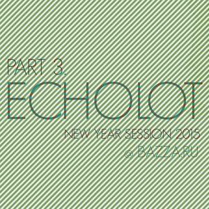 ECHOLOT - DJ SET/ NEW YEAR SESSION 2015 @ BAZZA [PART 3]