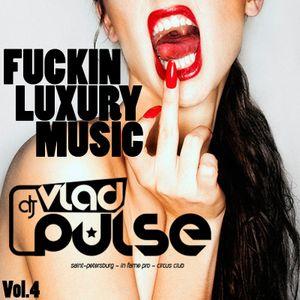 Vlad Pulse - FUCKIN LUXURY MUSIC Vol.4 (2015)