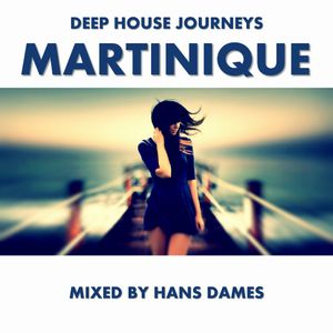 Deep House Journeys - Martinique (Deep House 2015 mixed by Hans Dames)