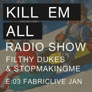 Kill Em All Radio Show Episode 3 - Filthy Dukes & Stopmakingme - Jan 11