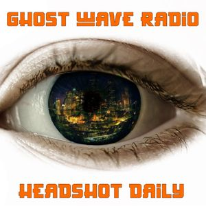 Ghost Wave Radio: Headshot Daily March 18th 2020
