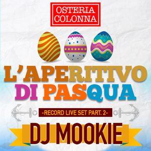 OSTERIA COLONNA - L'aperitivo di Pasqua - DJ MOOKIE - Livemix (part.2)