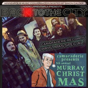CAMARADERIE RECORDS/ MURRAY CHRISTMAS on UnderCurrentMPLS' BACK TO THE CITY: MPLS MUSIC CONVERSATION