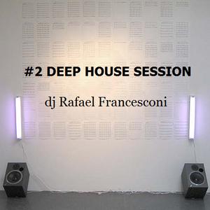#2 DEEP HOUSE SESSION dj Rafael Francesconi