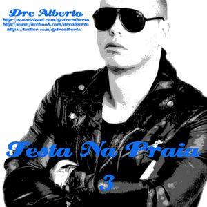 Dre Alberto - Festa Na Praia 3 (Summer Mixtape) Every Friday A New Mixtape! (Free Download)