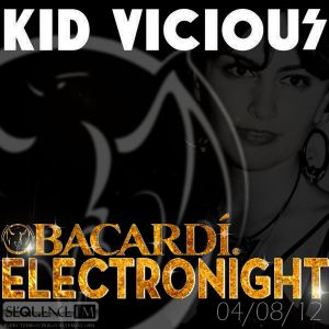 KID VICIOUS: BACARDI®ELECTRONIGHT 04/08/2012