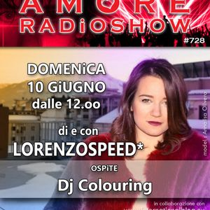 LORENZOSPEED* presents AMORE Radio Show 728 Domenica 10 Giugno 2018 with DJ COLOURiNG