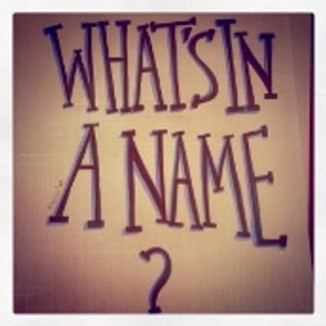 Ep7 Pt1 What's in a name?