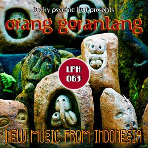LPH 063 - Orang Gerantang - New Music from Indonesia