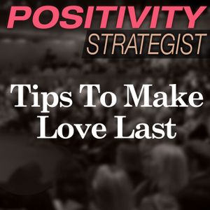 7 Positive Relationship Tips to Make Love Last, with Dr Judy Krings - PS019
