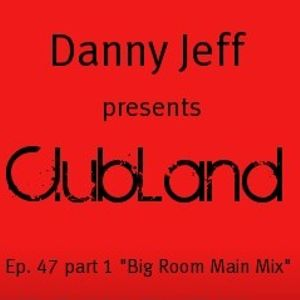 """Danny Jeff presents ClubLand Ep. 47 part 1 """"Big Room Main Mix"""""""