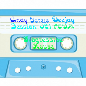 Session 021 Proggresive EDM Andy Garcia Deejay