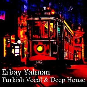 Erbay Yalman - Turkish Vocal & Deep House Live Set (2015)