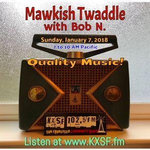 Mawkish Twaddle with Bob N. - 1/7/18