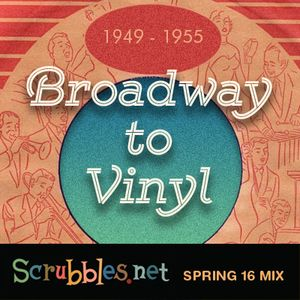 Broadway to Vinyl 1949-1955: Scrubbles.net Spring 2016 Mix