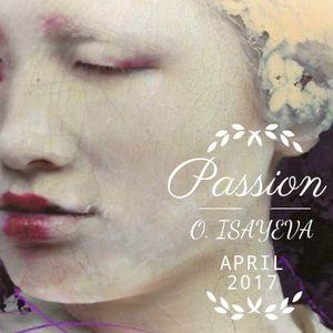 O. ISAYEVA - Passion (April 2017)