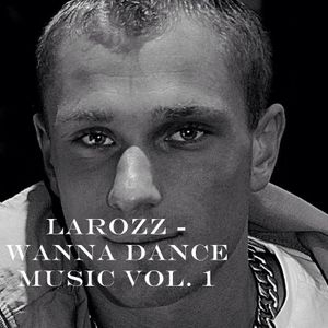 Larozz - Wanna Dance Music Vol. 1