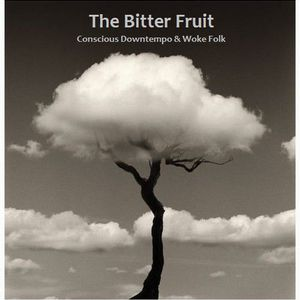 The Bitter Fruit - Conscious Downtempo & Woke Folk