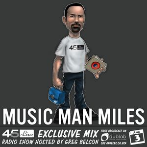 45 Live Radio Show pt. 67 with guest DJ MUSIC MAN MILES