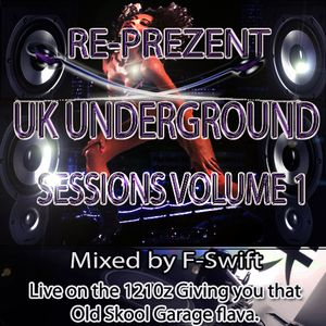 Re-Prezent Uk Underground Sessions Volume 1 Mixed by F-Swift