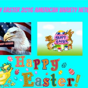 American Variety Network Presents: Easter 2016 Morning Broadcast