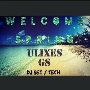 Welcome Spring-Ulixes GS (Dj Set-Tech)