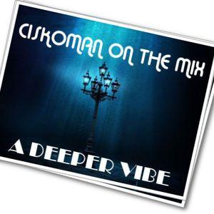 CISKOMAN ON THE MIX - MAY SELECTION - A DEEPER VIBE