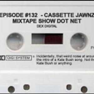 MIXTAPE 132 - CASSETTE JAWNZ