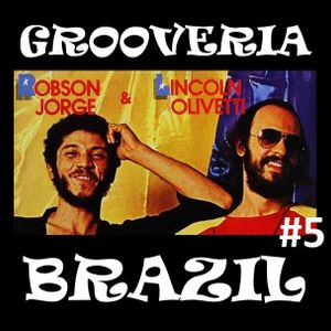 Grooveria Brazil #05 (30 january 2021) Funk Samba Soul - A Tribute to Robson and Lincoln!!!